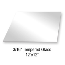 "Tempered glass (12"" X 12"" X 3/16"")"